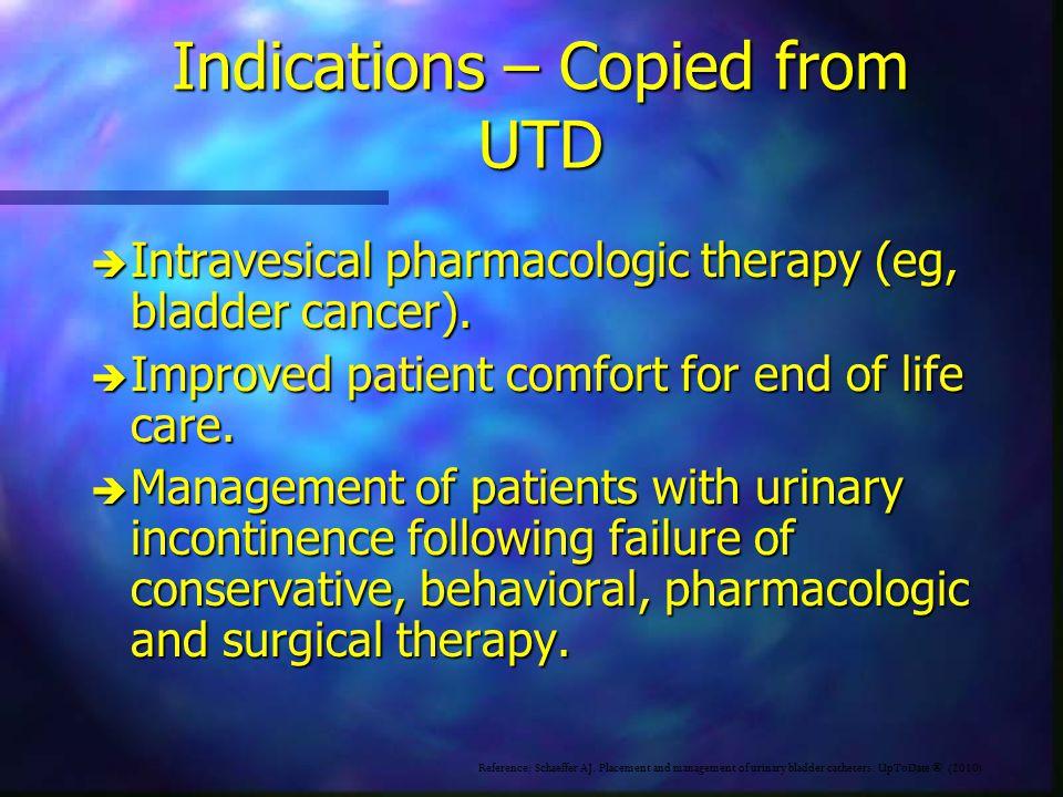 Urethral Catheterization - Indications è Collection of uncontaminated specimen è Intermittent bladder decompression è Urologic study of anatomy of urinary tract