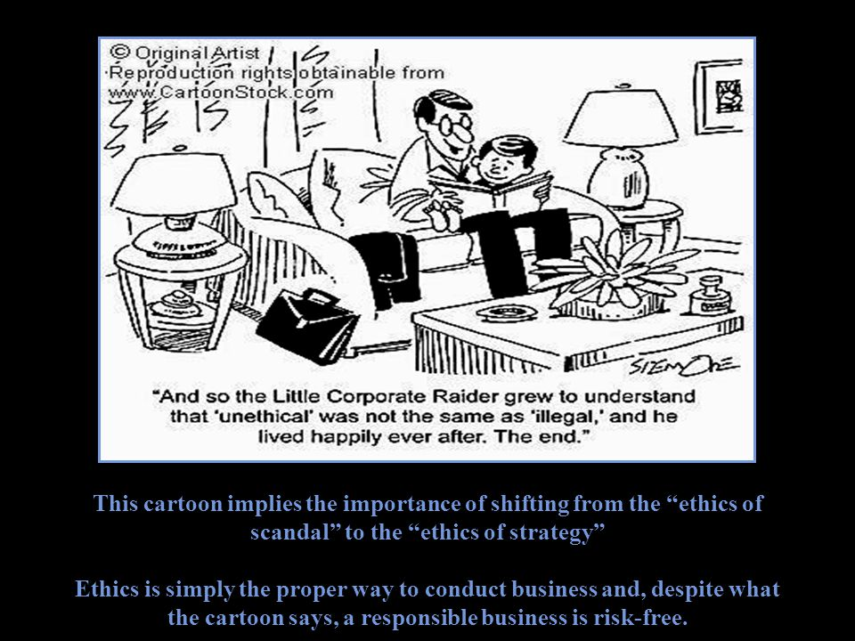 """This cartoon implies the importance of shifting from the """"ethics of scandal"""" to the """"ethics of strategy"""" Ethics is simply the proper way to conduct bu"""