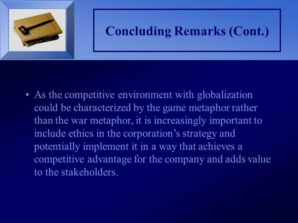 Concluding Remarks (Cont.) As the competitive environment with globalization could be characterized by the game metaphor rather than the war metaphor,