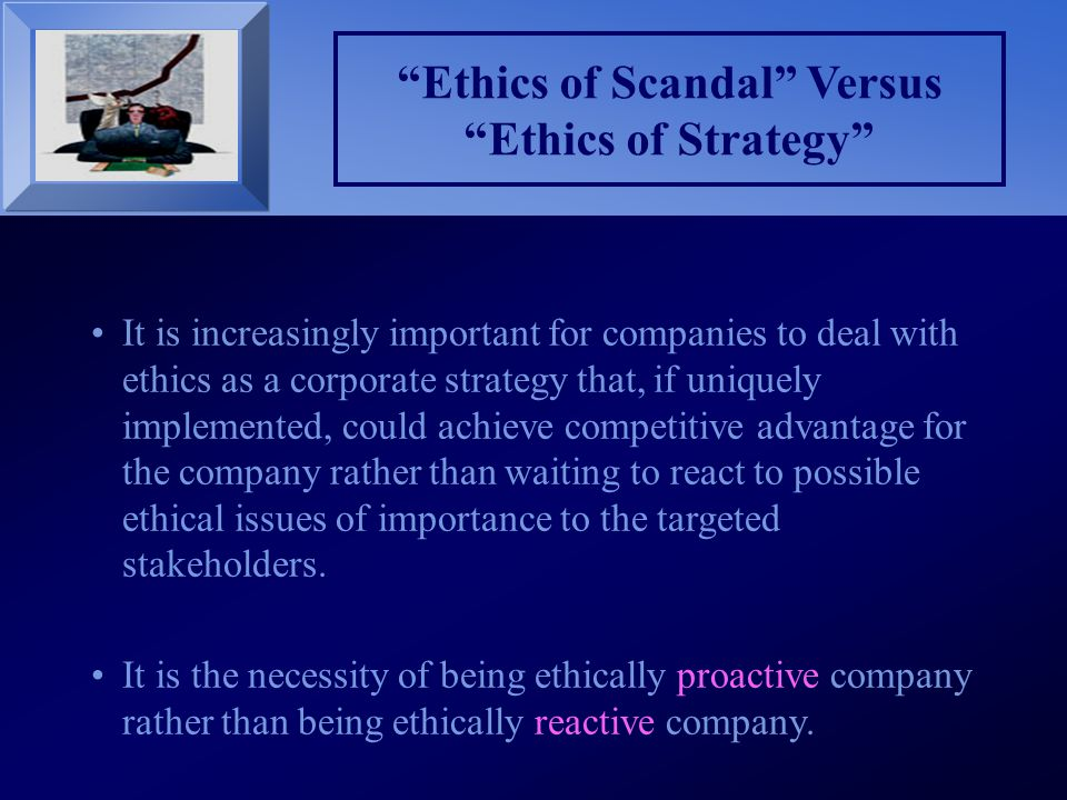 """""""Ethics of Scandal"""" Versus """"Ethics of Strategy"""" It is increasingly important for companies to deal with ethics as a corporate strategy that, if unique"""