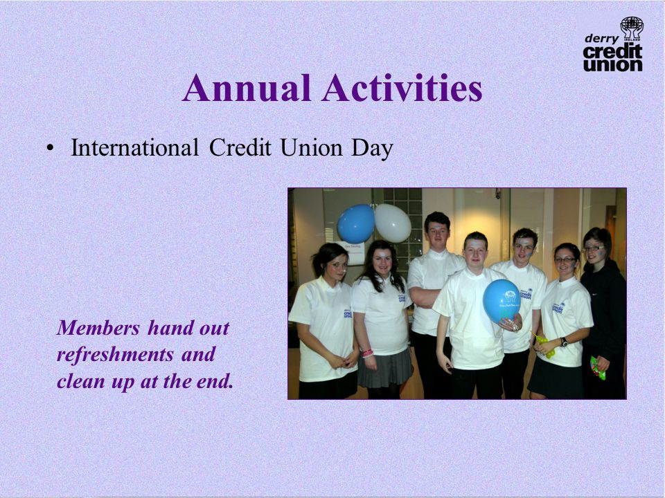Annual Activities International Credit Union Day Members hand out refreshments and clean up at the end.