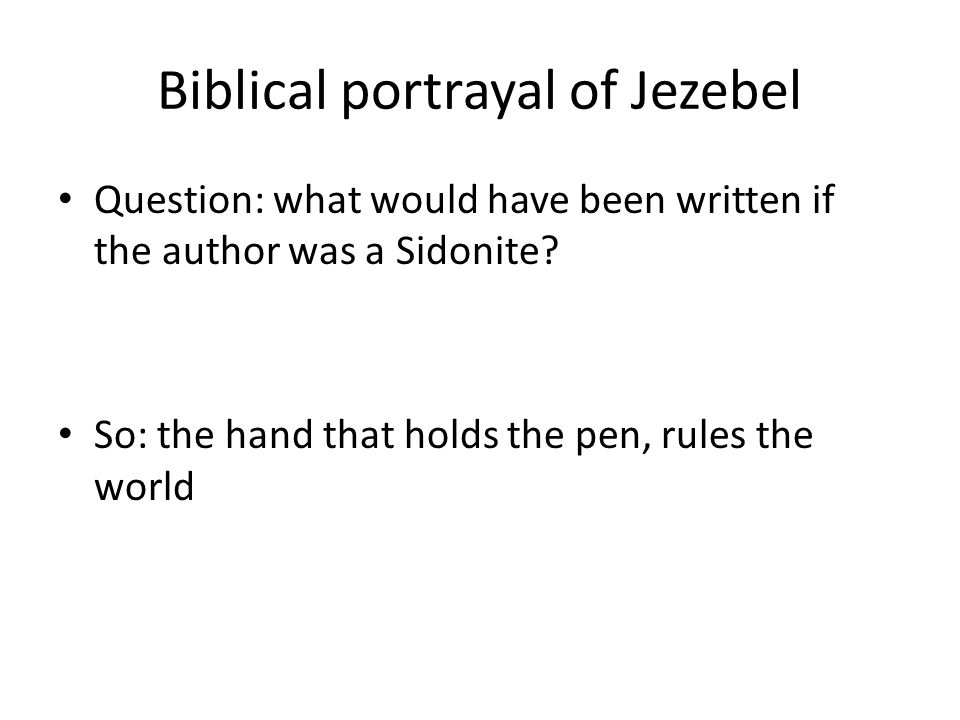 Biblical portrayal of Jezebel Question: what would have been written if the author was a Sidonite.