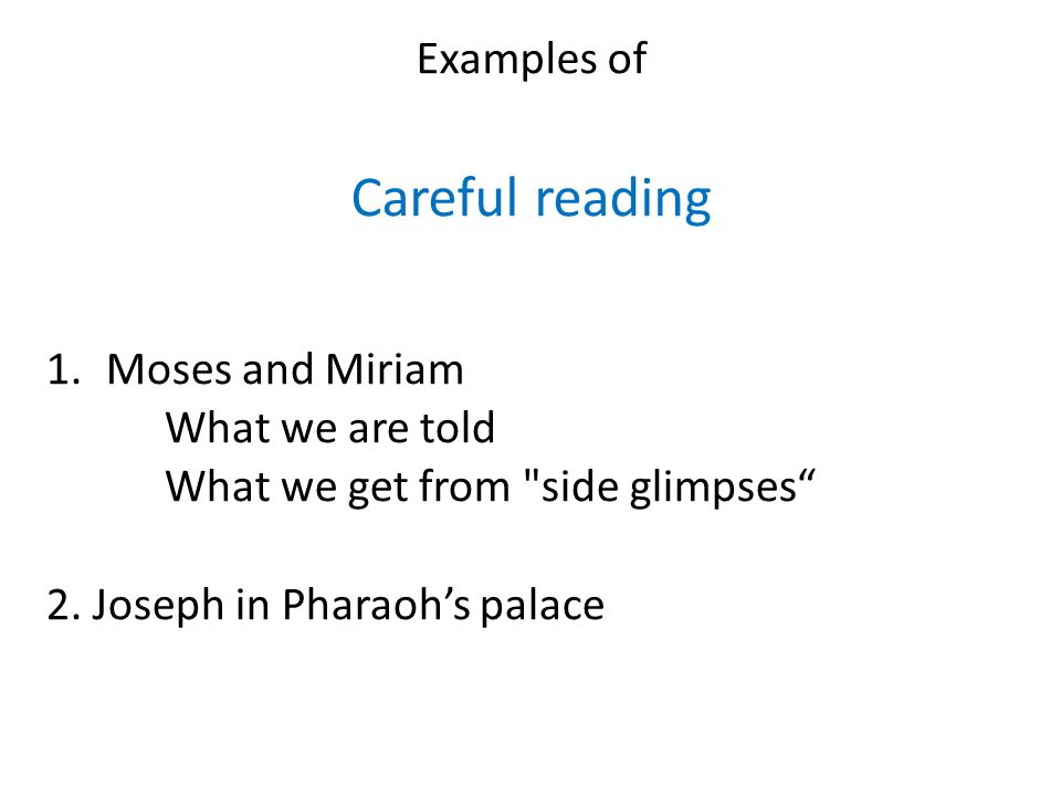 Examples of Careful reading 1.Moses and Miriam What we are told What we get from side glimpses 2.