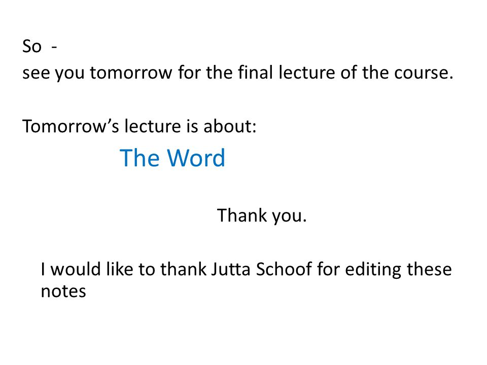 So - see you tomorrow for the final lecture of the course.