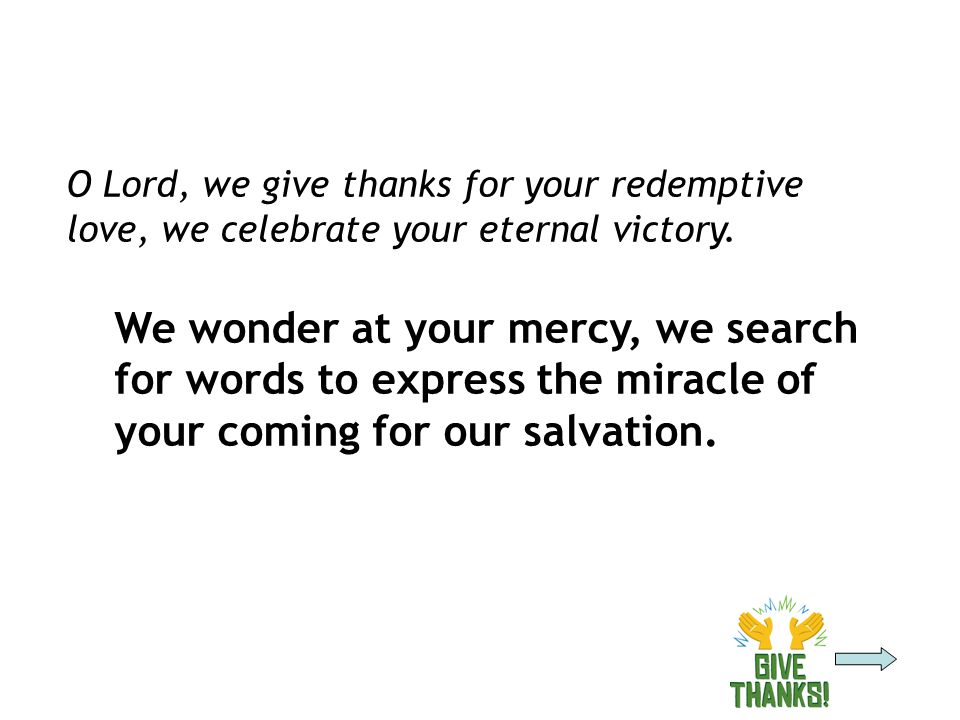 O Lord, we give thanks for your redemptive love, we celebrate your eternal victory.