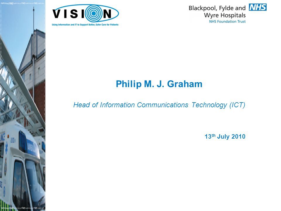 Philip M. J. Graham Head of Information Communications Technology (ICT) 13 th July 2010