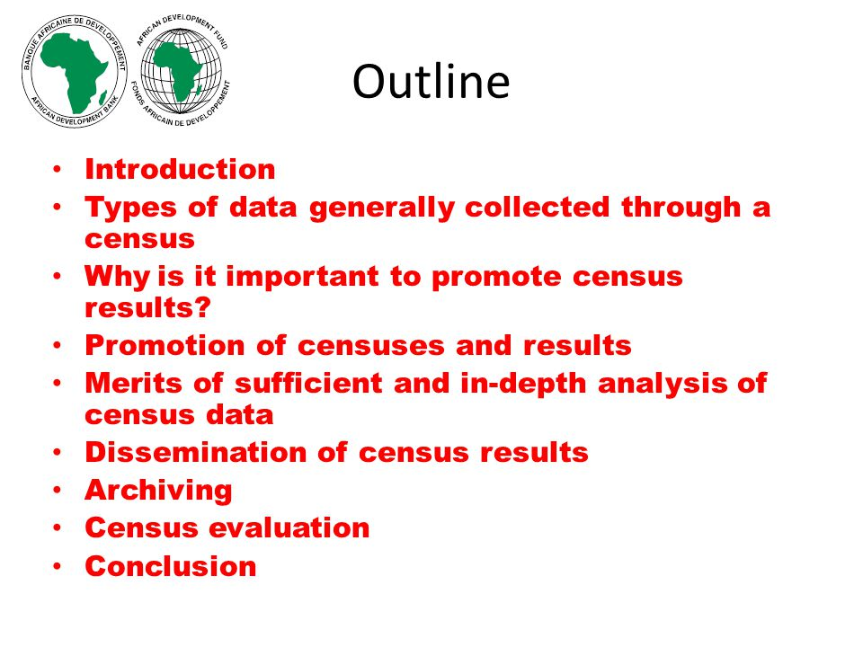 Outline Introduction Types of data generally collected through a census Why is it important to promote census results.