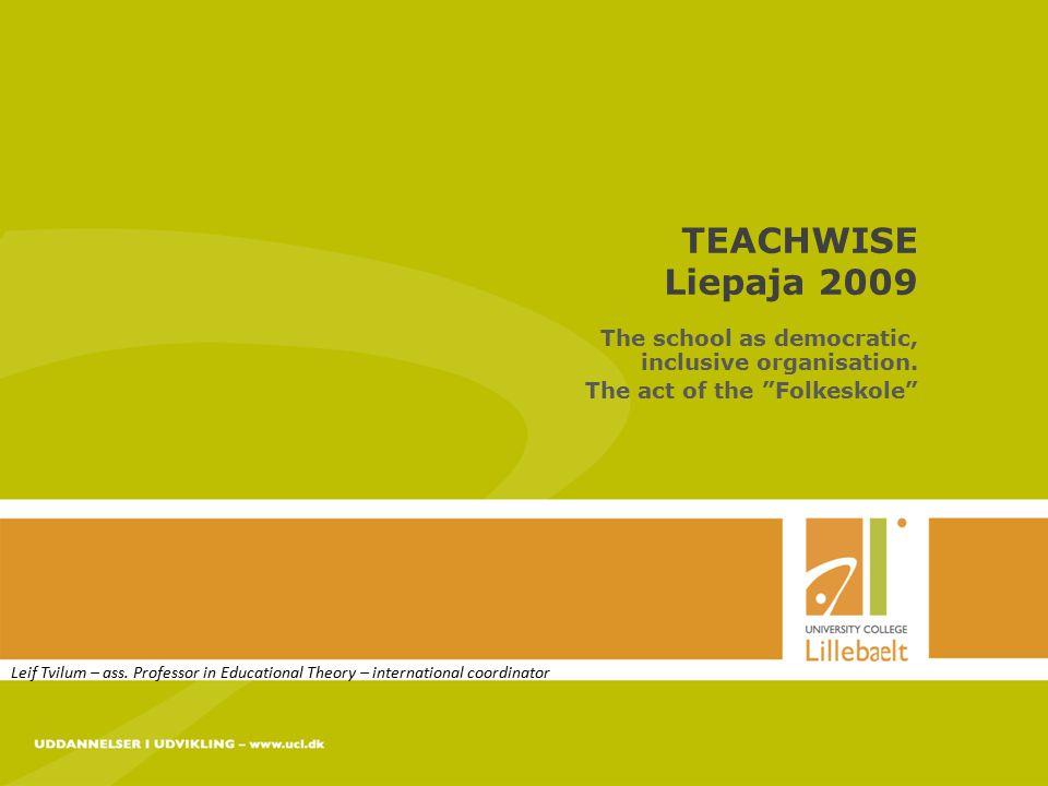 UDDANNELSER I UDVIKLING – www.ucl.dk 05-05-2015 side 1 TEACHWISE Liepaja 2009 The school as democratic, inclusive organisation.