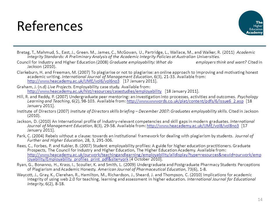 Bretag, T., Mahmud, S., East, J., Green. M., James, C., McGowan, U., Partridge, L., Wallace, M., and Walker, R. (2011) Academic Integrity Standards: A