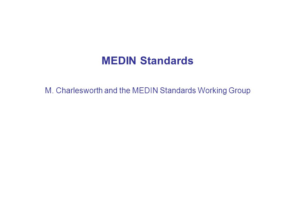 MEDIN Standards M. Charlesworth and the MEDIN Standards Working Group