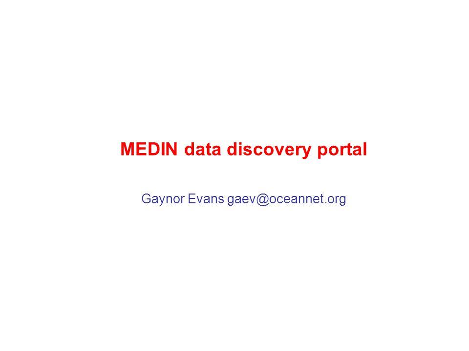 MEDIN data discovery portal Gaynor Evans gaev@oceannet.org