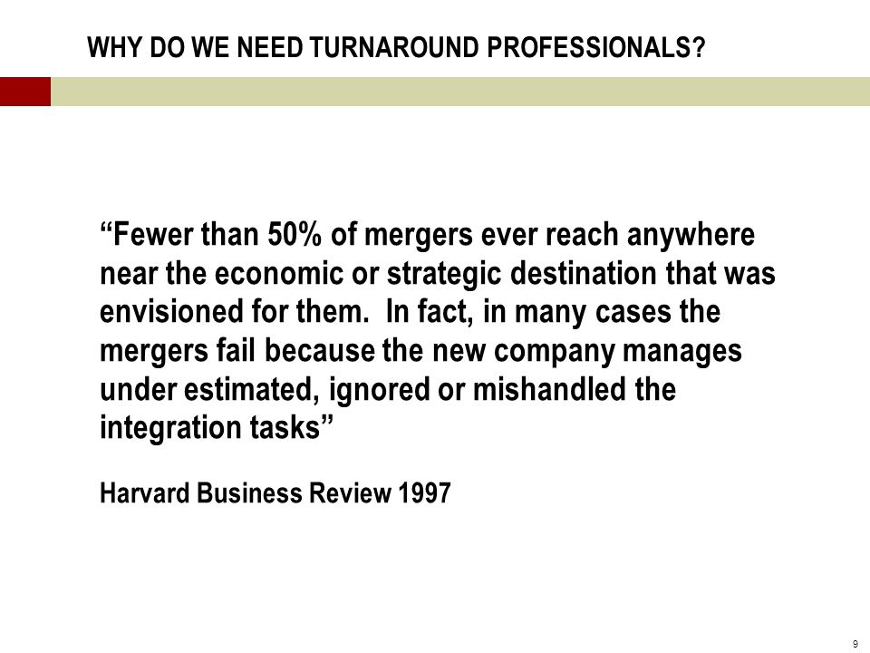 9 WHY DO WE NEED TURNAROUND PROFESSIONALS.