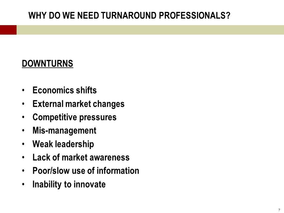 7 WHY DO WE NEED TURNAROUND PROFESSIONALS.