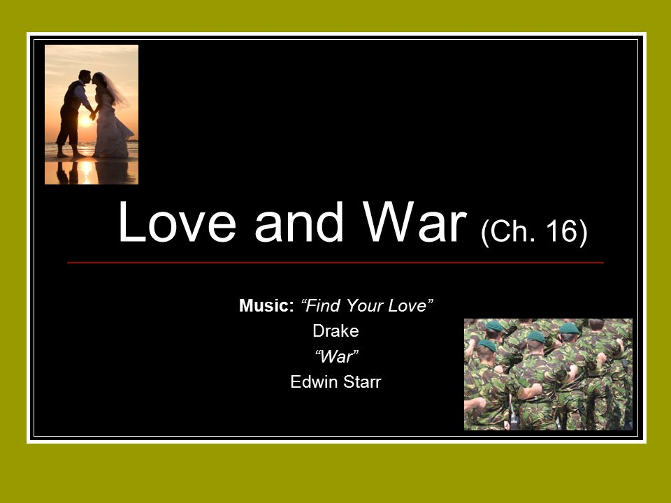 Love and War (Ch. 16) Music: Find Your Love Drake War Edwin Starr