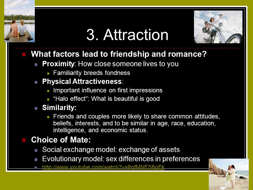 3. Attraction What factors lead to friendship and romance.