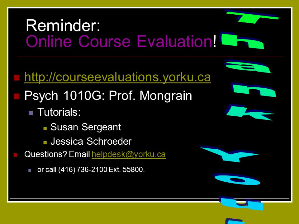 Reminder: Online Course Evaluation. http://courseevaluations.yorku.ca Psych 1010G: Prof.
