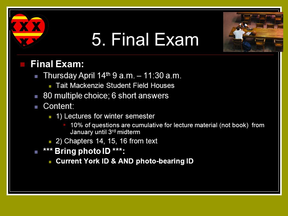 5. Final Exam Final Exam: Thursday April 14 th 9 a.m.