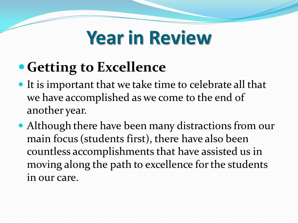 Year in Review Getting to Excellence It is important that we take time to celebrate all that we have accomplished as we come to the end of another year.