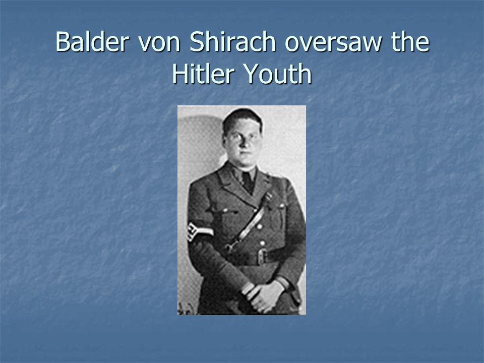 Balder von Shirach oversaw the Hitler Youth