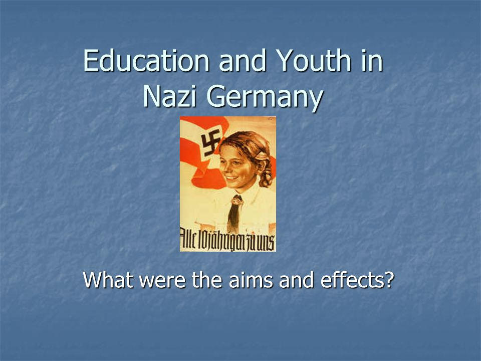 Education and Youth in Nazi Germany What were the aims and effects?