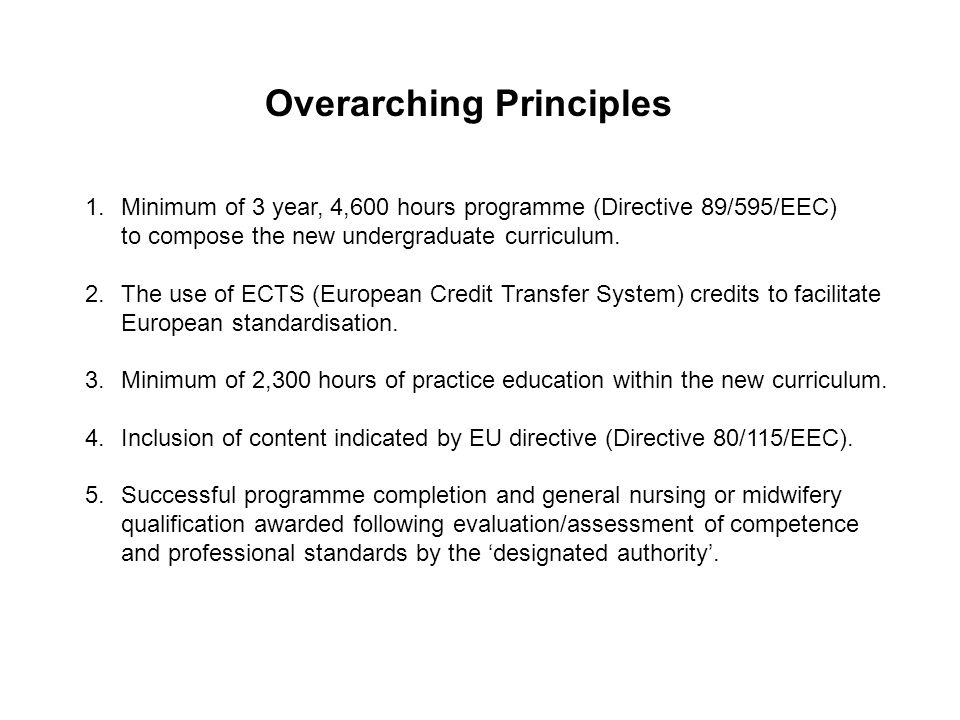 Overarching Principles 1.Minimum of 3 year, 4,600 hours programme (Directive 89/595/EEC) to compose the new undergraduate curriculum.