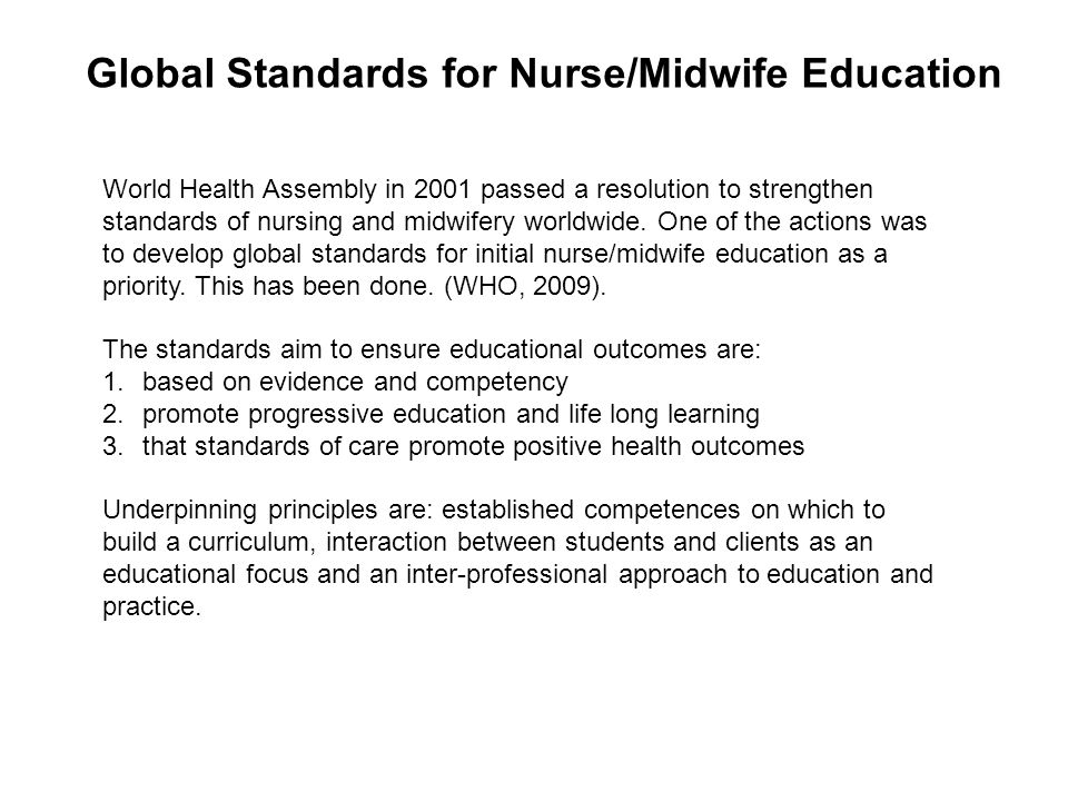 Global Standards for Nurse/Midwife Education World Health Assembly in 2001 passed a resolution to strengthen standards of nursing and midwifery worldwide.