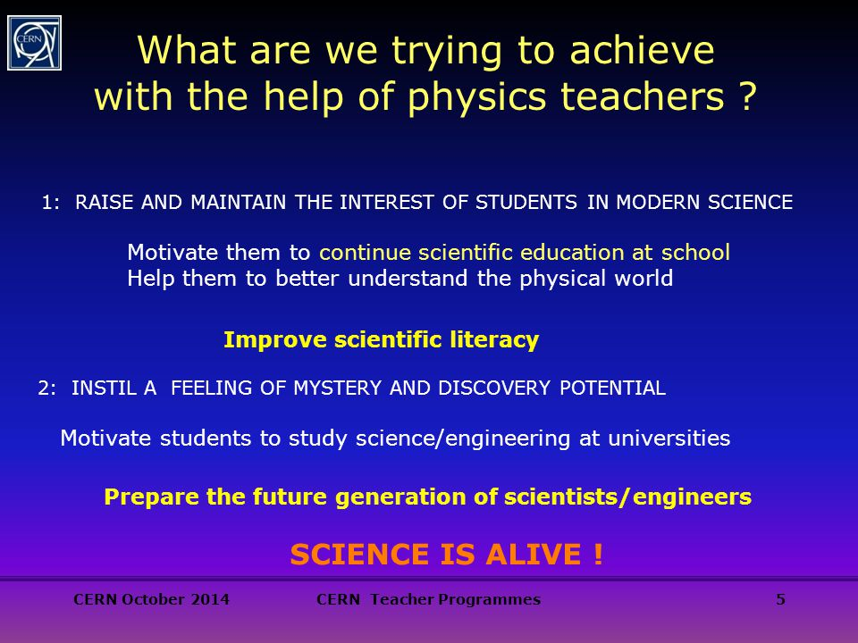 6 How researchers view science CERN October 2014CERN Teacher Programmes