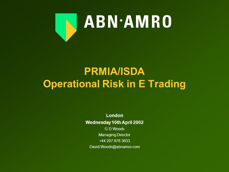 10/4/02 G D Woods Property of ABN AMRO Bank N.V.2 E Risks  Aren't really new  Market & Credit Risk work differently in an e-environment  Operational Risk more discussed