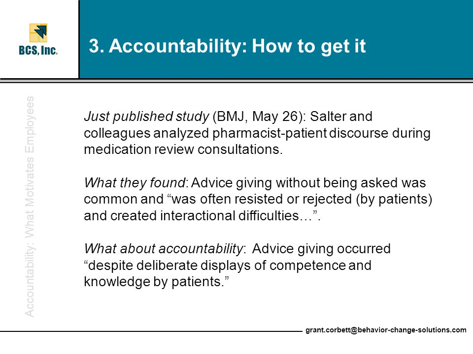 Accountability: What Motivates Employees BCS, Inc. grant.corbett@behavior-change-solutions.com 3. Accountability: How to get it Just published study (