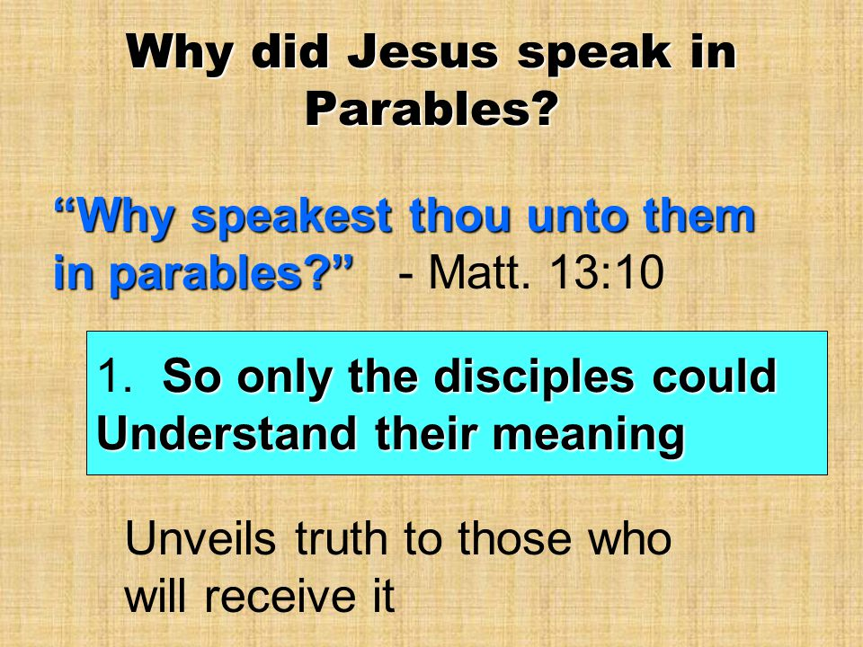 """Why did Jesus speak in Parables? """"Why speakest thou unto them in parables?"""" """"Why speakest thou unto them in parables?"""" - Matt. 13:10 So only the disci"""