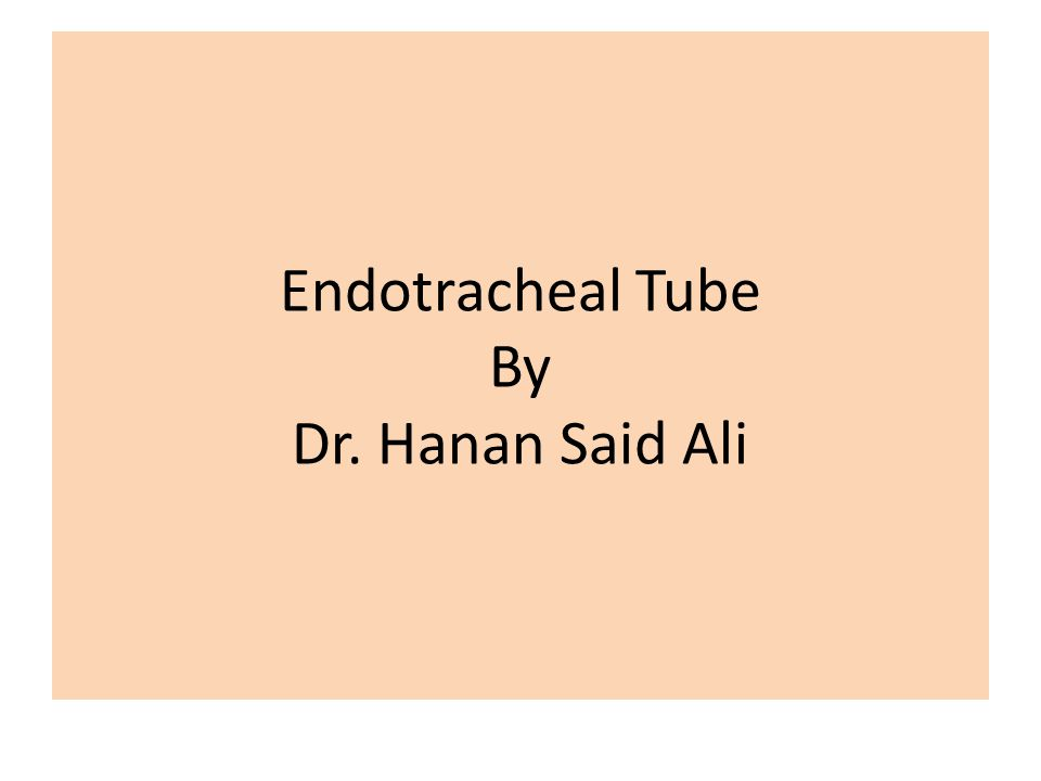 Endotracheal Tube By Dr. Hanan Said Ali