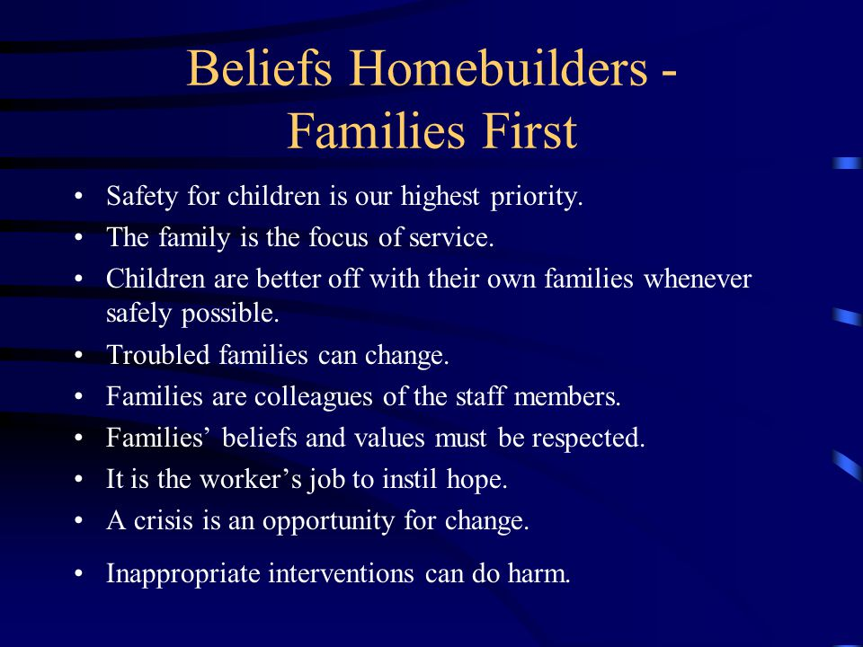 Beliefs Homebuilders - Families First Safety for children is our highest priority.