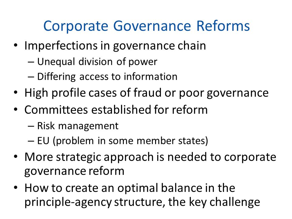 Corporate Governance Reforms Imperfections in governance chain – Unequal division of power – Differing access to information High profile cases of fra