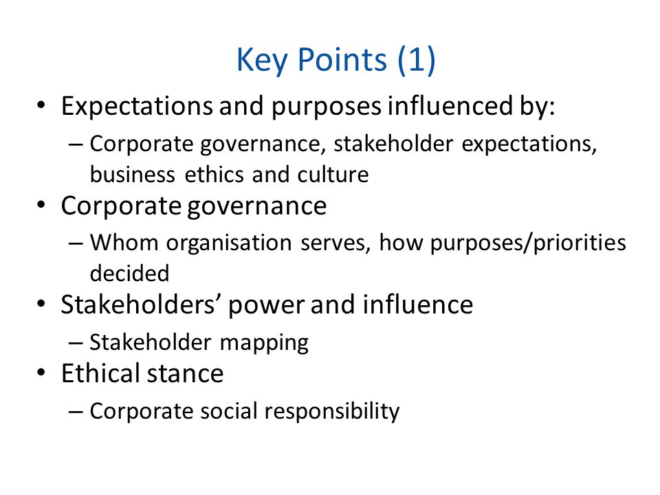 Key Points (1) Expectations and purposes influenced by: – Corporate governance, stakeholder expectations, business ethics and culture Corporate govern