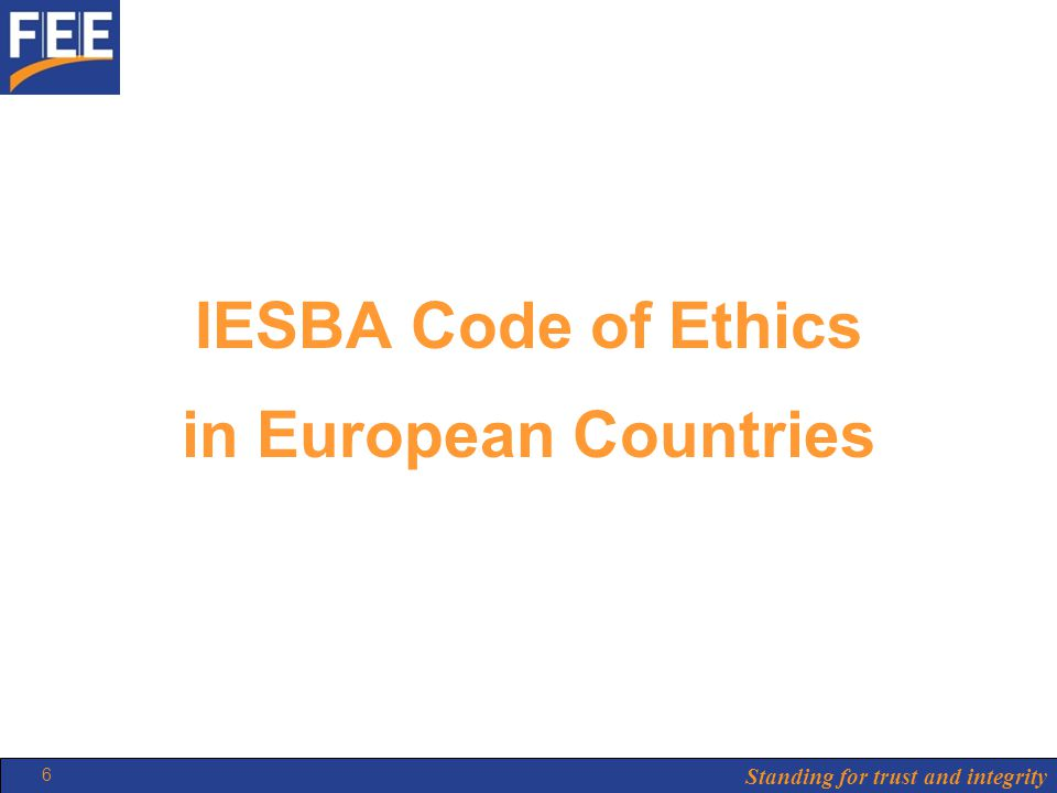 Standing for trust and integrity 6 IESBA Code of Ethics in European Countries