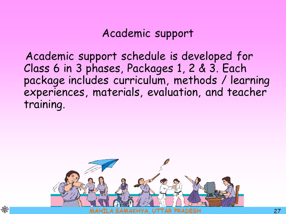 MAHILA SAMAKHYA, UTTAR PRADESH 27 Academic support Academic support schedule is developed for Class 6 in 3 phases, Packages 1, 2 & 3. Each package inc