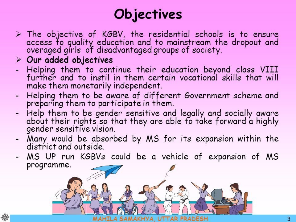 MAHILA SAMAKHYA, UTTAR PRADESH 3 Objectives  The objective of KGBV, the residential schools is to ensure access to quality education and to mainstrea