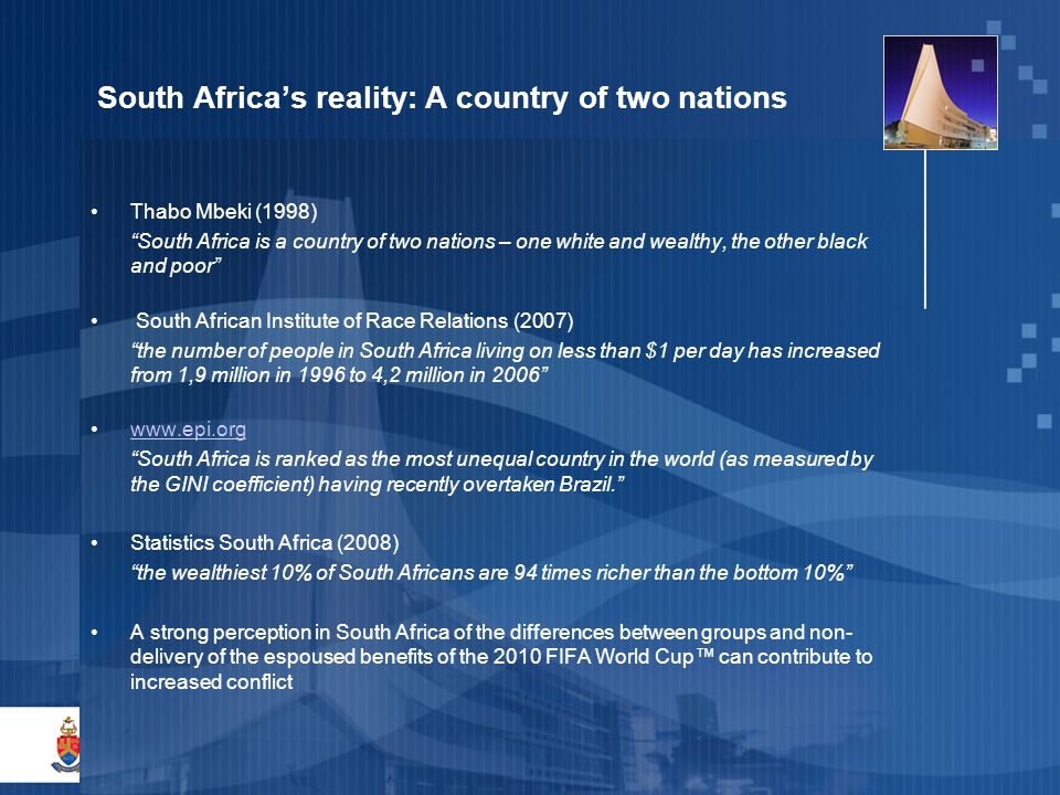 "2 South Africa's reality: A country of two nations Thabo Mbeki (1998) ""South Africa is a country of two nations – one white and wealthy, the other bla"