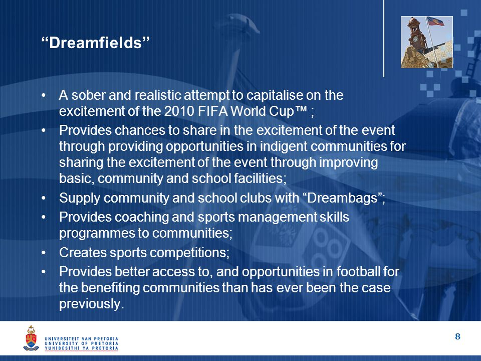 "8 ""Dreamfields"" A sober and realistic attempt to capitalise on the excitement of the 2010 FIFA World Cup™ ; Provides chances to share in the excitemen"