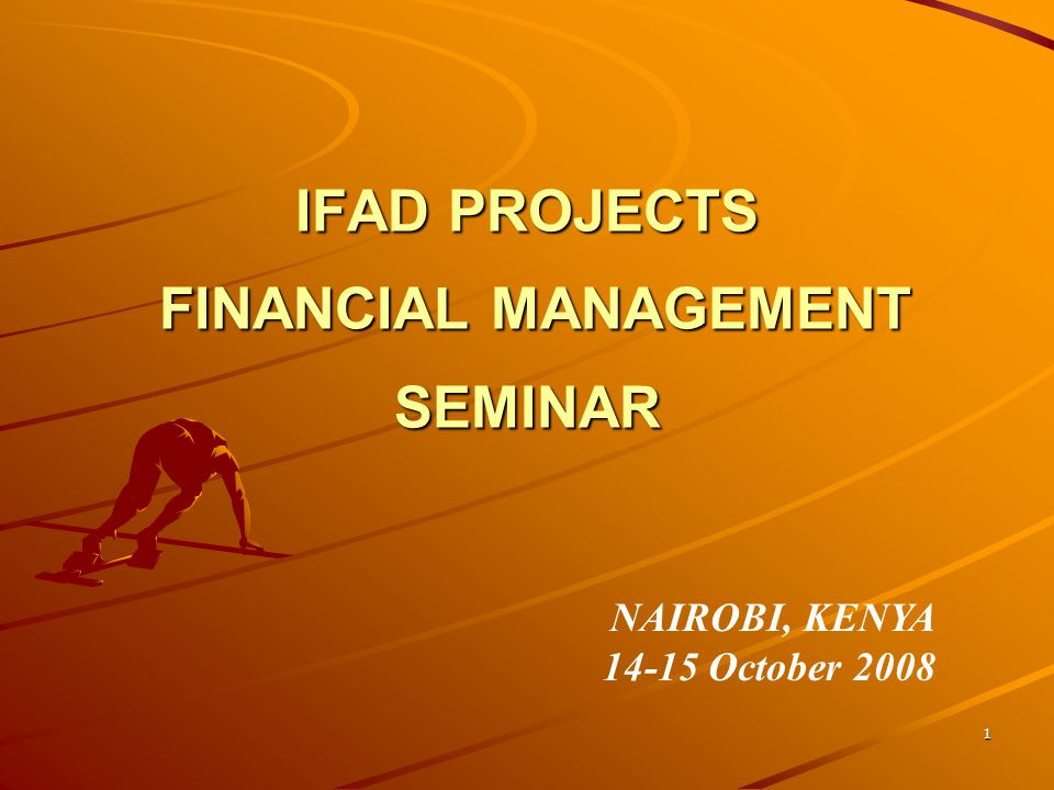 1 IFAD PROJECTS FINANCIAL MANAGEMENT SEMINAR NAIROBI, KENYA October 2008
