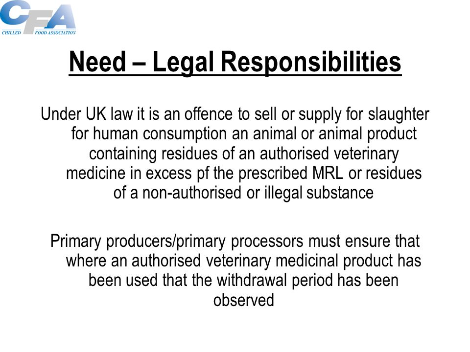 Sources of Further Information CFA's Veterinary Residues Management Guidance, ISBN 1 901798 08 9: www.chilledfood.org/Content/Guidance.asp www.chilledfood.org/Content/Guidance.asp Veterinary Medicines Directorate: www.vmd.gov.uk www.vmd.gov.uk Veterinary Residues Committee: www.vet-residues-committee.gov.uk www.vet-residues-committee.gov.uk