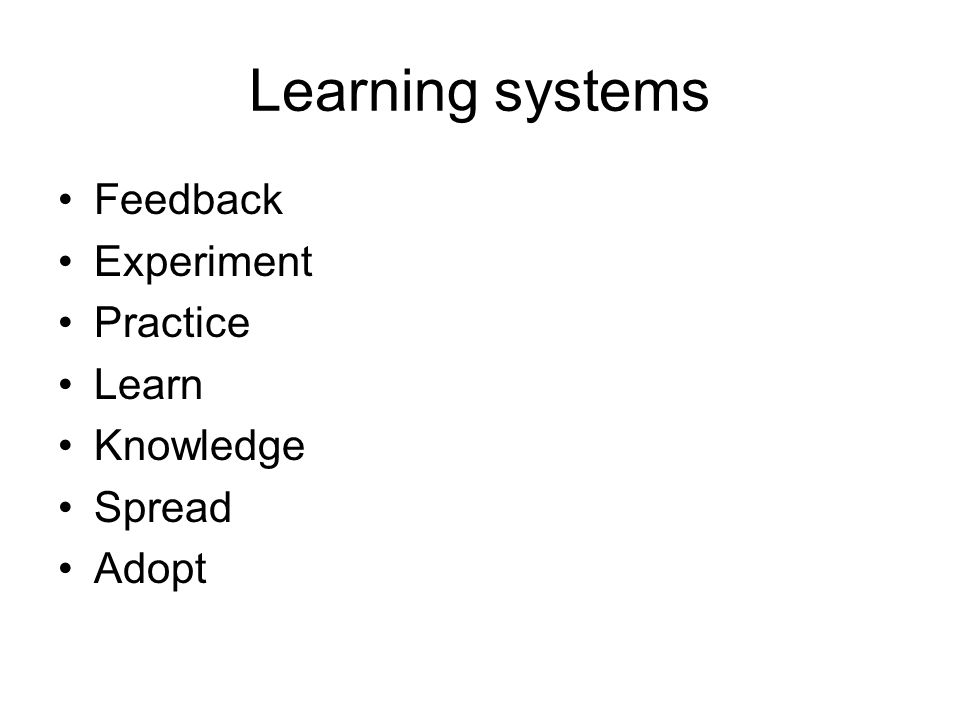 Learning systems Feedback Experiment Practice Learn Knowledge Spread Adopt