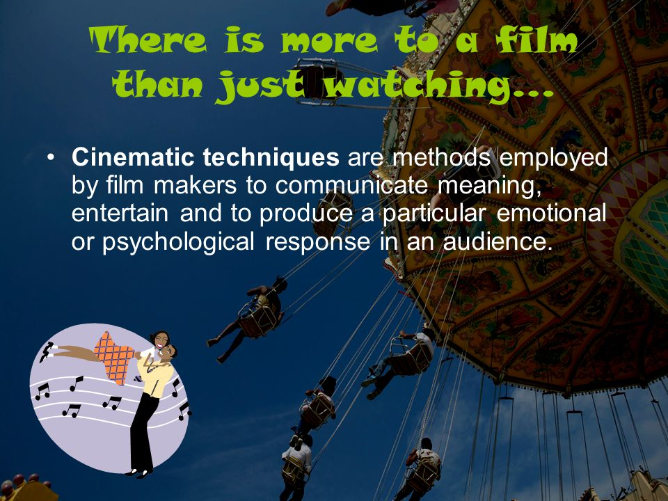 There is more to a film than just watching… Cinematic techniques are methods employed by film makers to communicate meaning, entertain and to produce a particular emotional or psychological response in an audience.