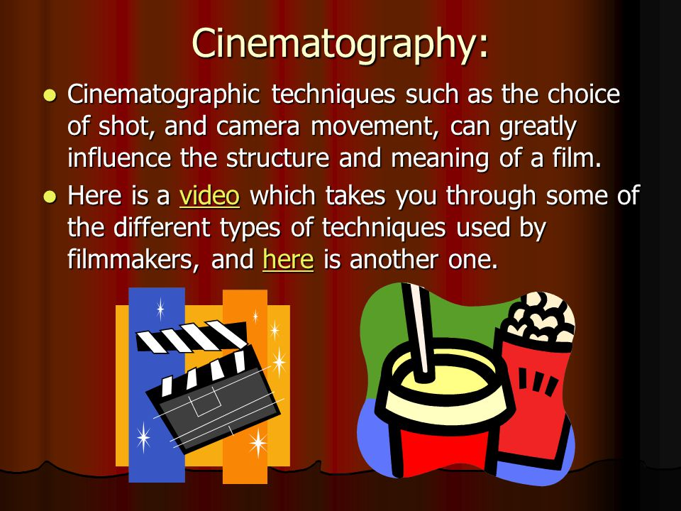 Cinematography: Cinematographic techniques such as the choice of shot, and camera movement, can greatly influence the structure and meaning of a film.