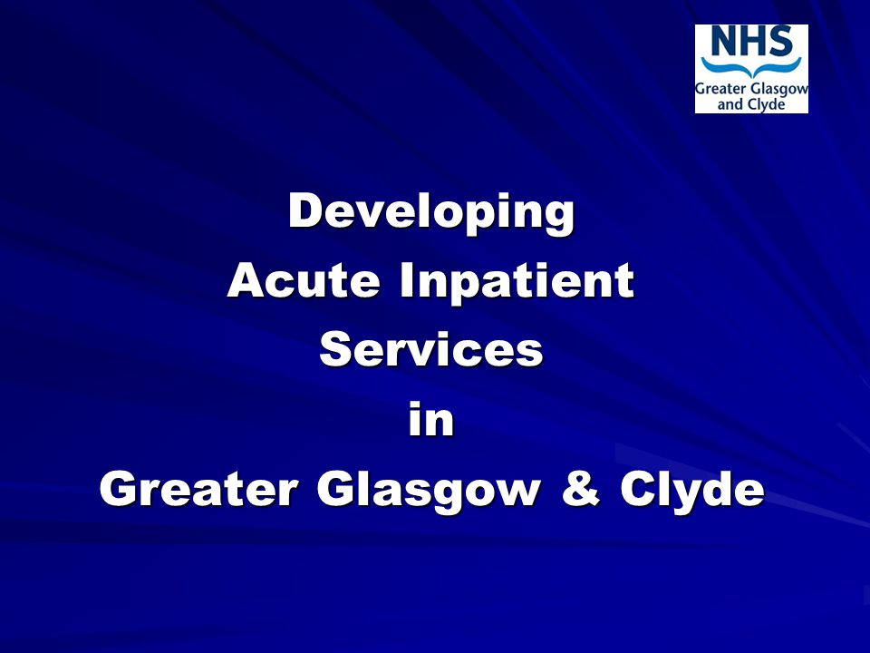 Developing Acute Inpatient Servicesin Greater Glasgow & Clyde