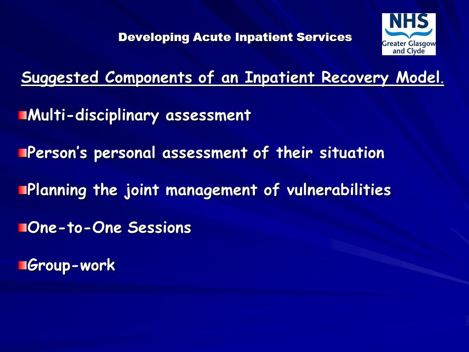 Developing Acute Inpatient Services Suggested Components of an Inpatient Recovery Model.