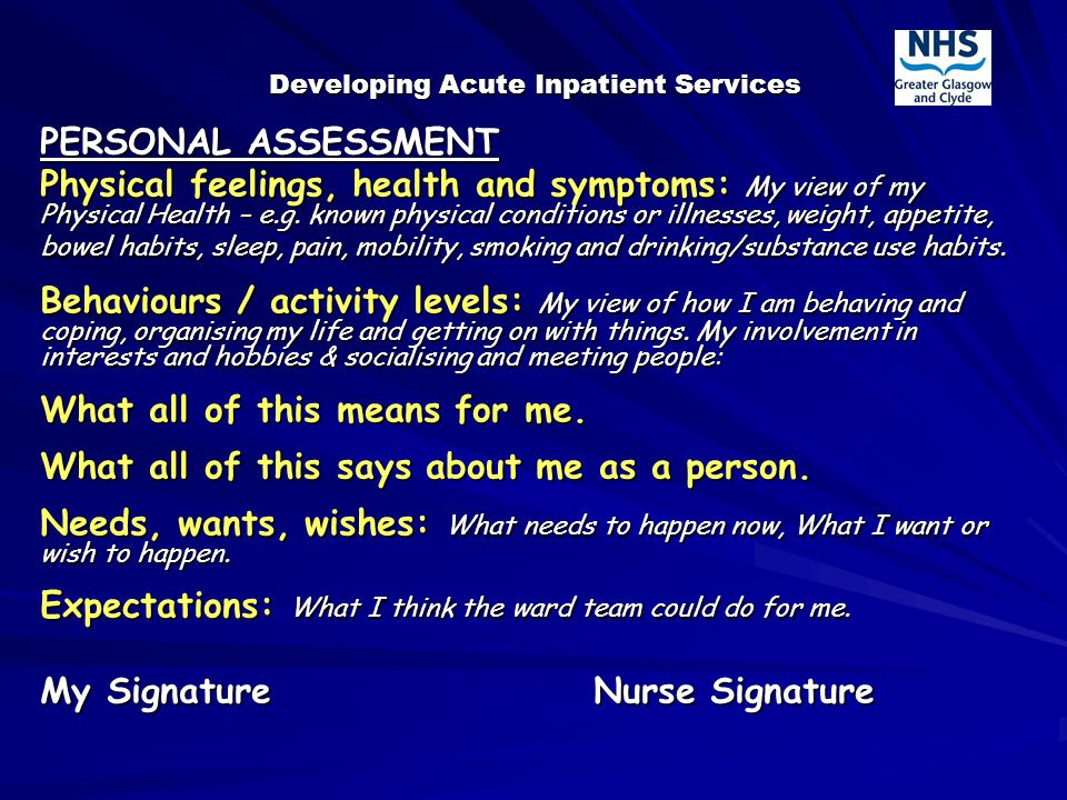 Developing Acute Inpatient Services PERSONAL ASSESSMENT Physical feelings, health and symptoms: My view of my Physical Health – e.g.