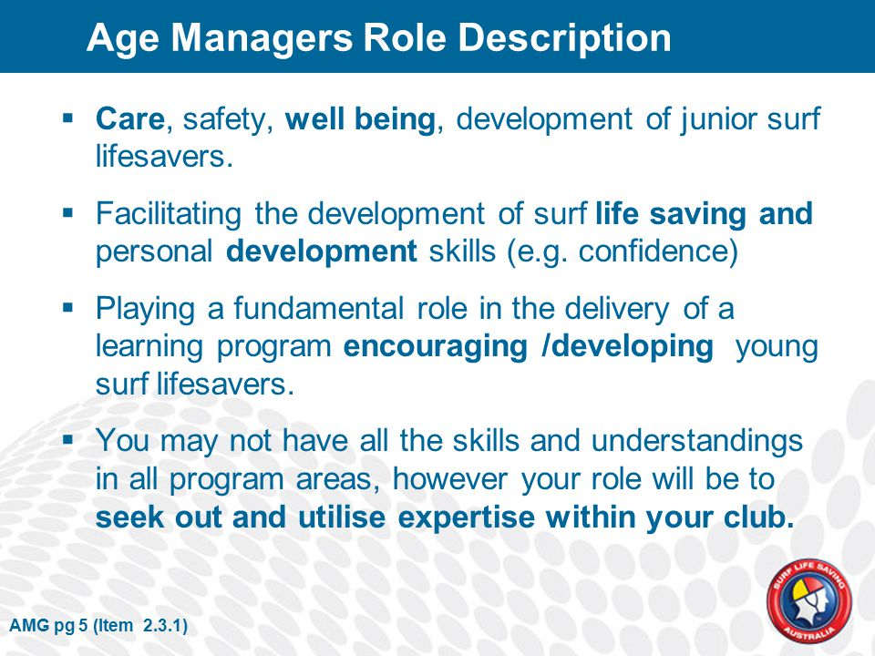 AMG pg 5 (Item 2.3.1) Age Managers Role Description  Care, safety, well being, development of junior surf lifesavers.