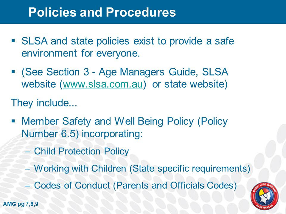 AMG pg 7,8,9 Policies and Procedures  SLSA and state policies exist to provide a safe environment for everyone.