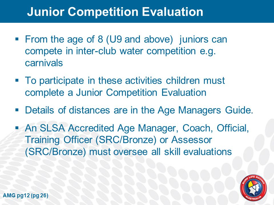 Junior Competition Evaluation  From the age of 8 (U9 and above) juniors can compete in inter-club water competition e.g.